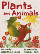 Plants and Animals by Susan L. Roth